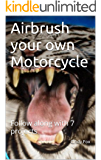 Airbrush your own Motorcycle: Follow along with 7 projects (English Edition)