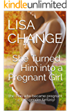 She Turned Him into a Pregnant Girl: (the man who became pregnant - a transgender fantasy)
