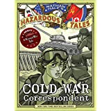 Cold War Correspondent (Nathan Hale's Hazardous Tales #11): A Korean War Tale