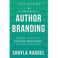 The 10 Commandments of Author Branding: Embrace Authenticity, Gain Book Ambassadors, and Create Your Tribe (English Edition)
