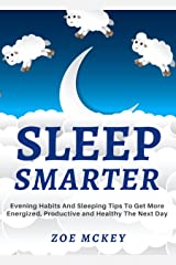 Sleep Smarter: Evening Habits And Sleeping Tips To Get More Energized, Productive And Healthy The Next Day (Good Habits Book 3) Kindle Edition