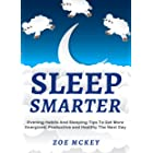 Sleep Smarter: Evening Habits And Sleeping Tips To Get More Energized, Productive And Healthy The Next Day (Good Habits Book