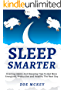 Sleep Smarter: Evening Habits And Sleeping Tips To Get More Energized, Productive And Healthy The Next Day