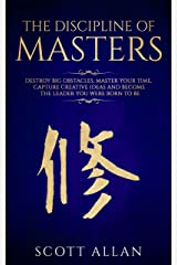 The Discipline of Masters: Destroy Big Obstacles, Master Your Time, Capture Creative Ideas and Become the Leader You Were Born to Be (Master Your Mind Book 2) Kindle Edition