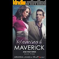 Taming a Maverick (Book 3) Alpha Billionaire Romance (Mile High Series)