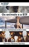 Os animais e o STF: Os limites jurisprudenciais do Direito Animal