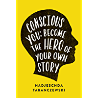 Conscious You: Become The Hero of Your Own Story (English Edition)
