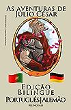 Aprender Alemão - Edição Bilíngue (Português - Alemão) As aventuras de Júlio César (Portuguese Edition)