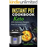 Keto Instant Pot Cookbook: 200 Delicious Recipes, Feel Fit and Great! Ketogenic Diet for Beginners, Advanced, Boost Your Weig