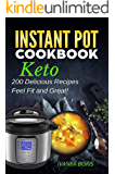 Keto Instant Pot Cookbook: 200 Delicious Recipes, Feel Fit and Great! Ketogenic Diet for Beginners, Advanced, Boost Your Weight Loss
