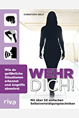 Wehr dich!: Wie du gefährliche Situationen erkennst und Angriffe abwehrst (German Edition) Kindle Edition