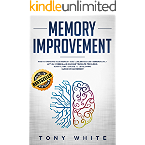 Memory Improvement: How to Improve your Memory and Concentration Tremendously Within 2 Weeks and Change Your Life for…