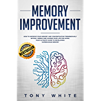 Memory Improvement: How to Improve your Memory and Concentration Tremendously Within 2 Weeks and Change Your Life for Good; Your Ultimate Guide to Developing ... Changing Guide Book 1) (English Edition)