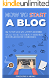 How to Start a Blog: How To Create a Blog with Easy Steps and No Money. Generate Your First Passive Income by Working…