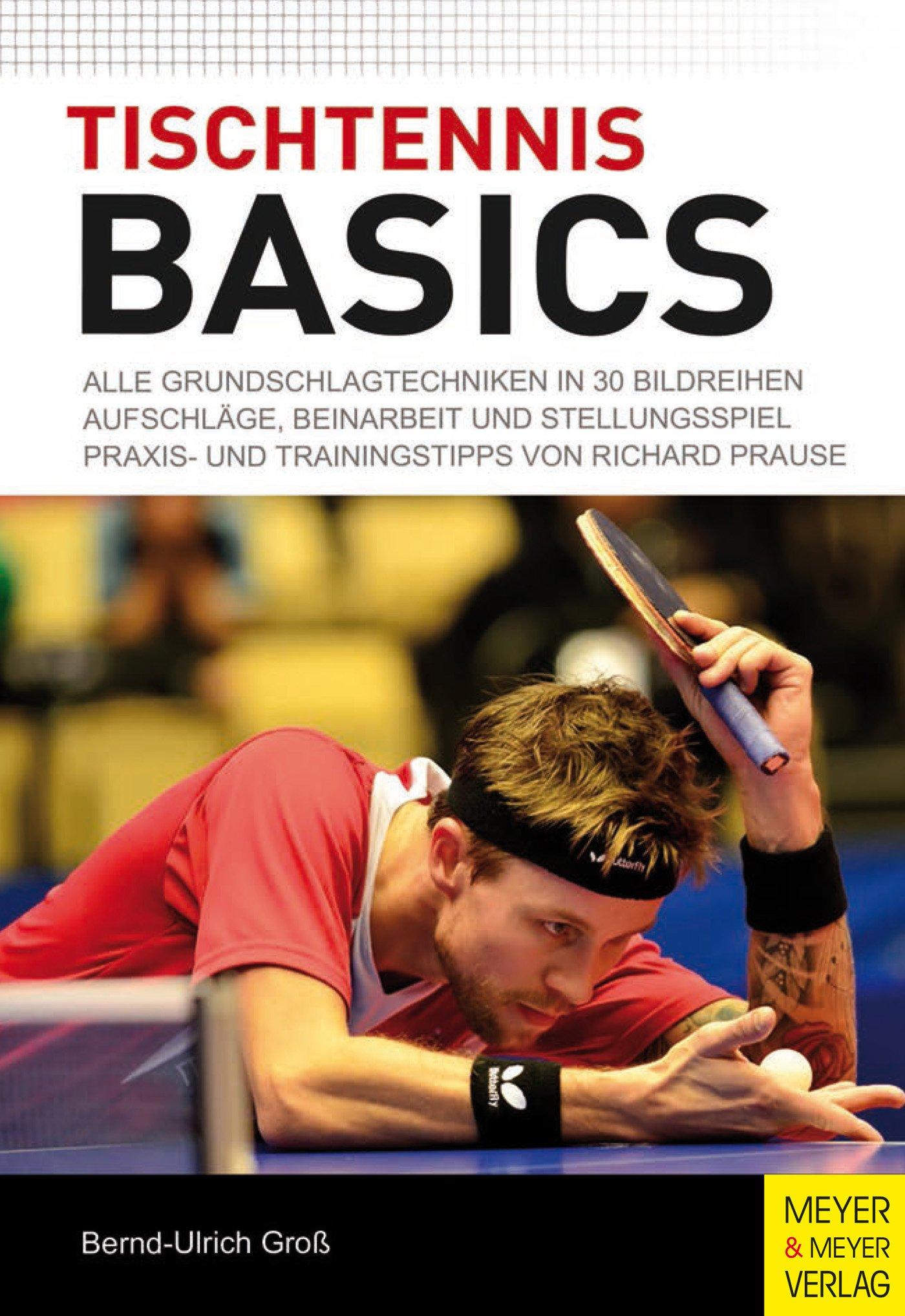 Tischtennis Basics  Alle Grundschlagtechniken In 30 Bildreihen. Aufschläge Beinarbeit Und Stellungsspiel. Praxis  Und Trainingstipps Von Richard Prause.