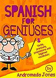 Spanish for Geniuses:Beginner grammar and vocabulary (Spanish for Geniuses series Book 1) (English Edition)