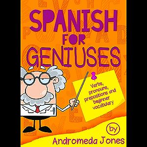Spanish for Geniuses:Beginner grammar and vocabulary (Spanish for Geniuses series Book 1)