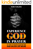 Experience God in Prayer: 33 Tips to Know God Better and Enjoy Life More
