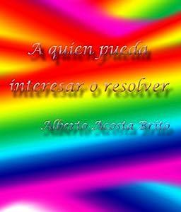 A quien pueda interesar o resolver (Spanish Edition)