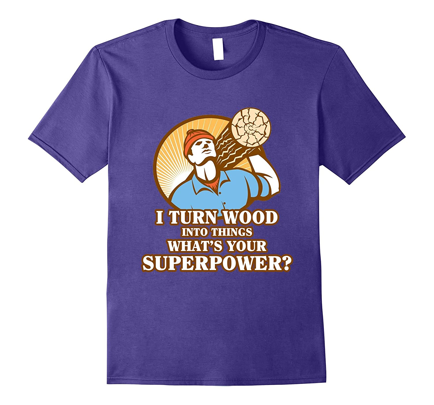 I Turn Wood Into Things Whats Your Superpower? T-Shirt-Vaci