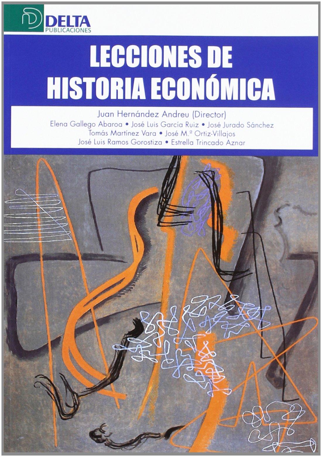 Lecciones de historia económica Tapa blanda – 1 oct 2008 Juan Hernandez Andreu Delta Publicaciones 849245332X 1227305