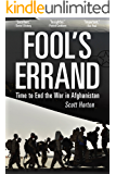 Fool's Errand: Time to End the War in Afghanistan (English Edition)