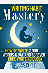 Writing Habit Mastery - How to Write 2,000 Words a Day and Forever Cure Writer's Block Kindle Edition