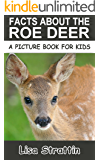 Facts About The Roe Deer (A Picture Book For Kids, Vol 35)