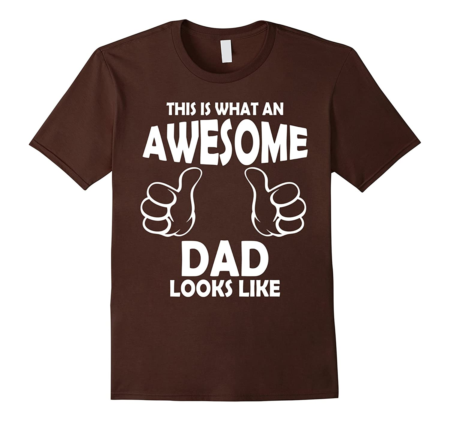 Father's Day – An Awesome Dad Looks Like T-Shirt