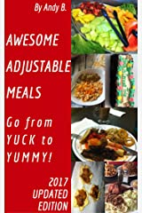 AWESOME ADJUSTABLE MEALS Go from YUCK to YUMMY! (Enjoy YOUR Life Faster, Easier, Cheaper Book 4) Kindle Edition