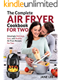 Air Fryer Cookbook For Two: The Complete Air Fryer Cookbook – Amazingly Delicious, Easy, and Healthy Air Fryer Recipes…