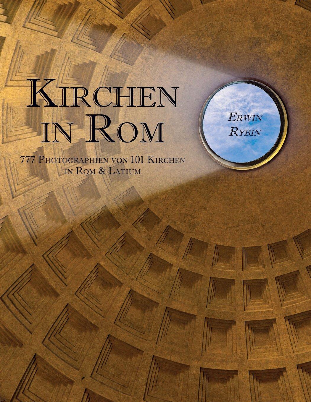 Kirchen in Rom: 777 Photographien von 101 Kirchen  in Rom & Latium