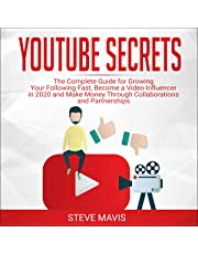 YouTube Secrets: The Complete Guide for Growing Your Following Fast, Become a Video Influencer in 2020 and Make Money Through Collaborations and Partnerships