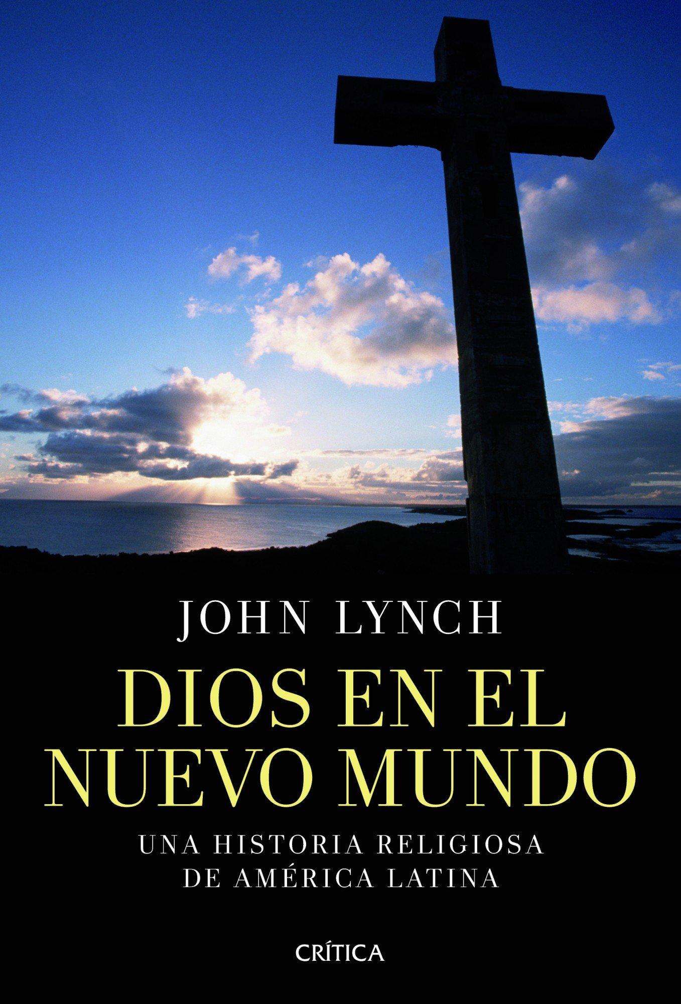 Dios en el nuevo mundo: Una historia religiosa de América Latina Serie Mayor: Amazon.es: Lynch, John, Chaparro, Alejandra: Libros