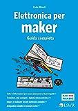 Elettronica per maker. Guida completa