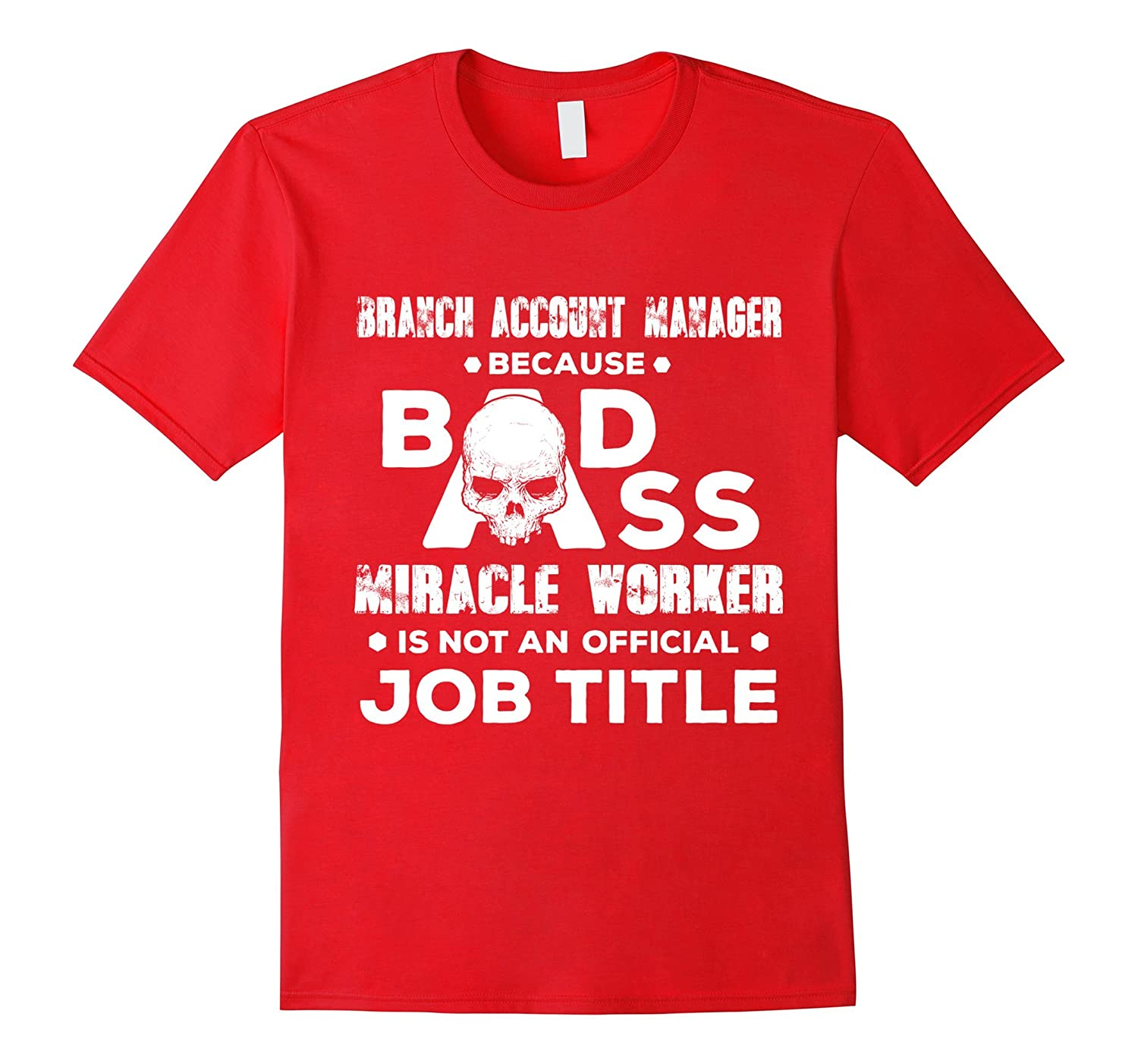 Branch Account Manager Shirt Badass Job Title Funny Gift-TJ