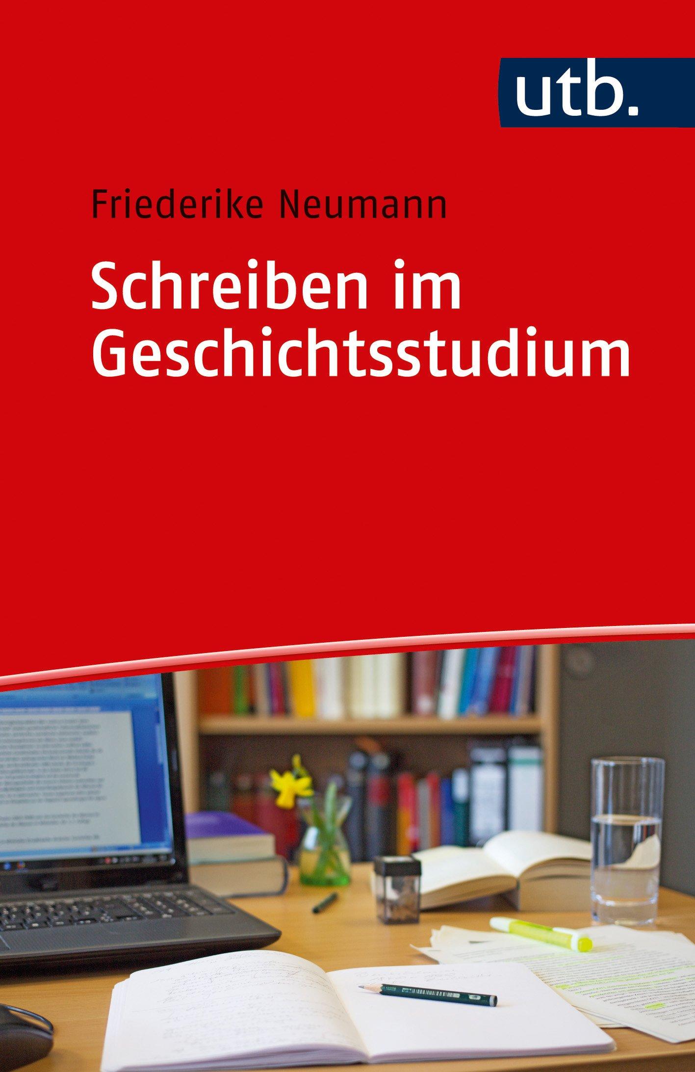 Schreiben im Geschichtsstudium (Schreiben im Studium, Band 4843) Taschenbuch – 15. Januar 2018 Friederike Neumann UTB GmbH 3825248437 Briefe