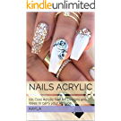 Nails Acrylic: 101 Cool Acrylic Nail Art Designs and Ideas to carry your Attitude (English Edition)