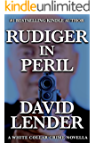 Rudiger in Peril (A White Collar Crime Thriller Book 5)