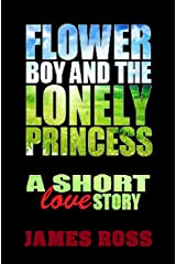 Flowerboy and the Lonely Princess: A short love story Kindle Edition