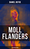 Moll Flanders (Illustrated Edition): Complemented with the Biography of the Author