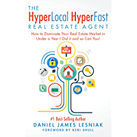 The HyperLocal HyperFast Real Estate Agent: How to Dominate Your Real Estate Market in Under a Year- I Did it and so Can…