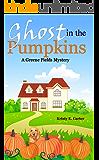 Ghost in the Pumpkins (A Greene Fields Mystery Book 2)