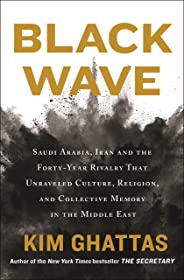 Black Wave: Saudi Arabia, Iran, and the Forty-Year Rivalry That Unraveled Culture, Religion, and Collective Memory in the Mi