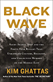 Black Wave: Saudi Arabia, Iran, and the Forty-Year Rivalry That Unraveled Culture, Religion, and Collective Memory in the Middle East (English Edition)