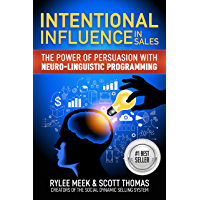 Intentional Influence in Sales: The Power of Persuasion with Neuro-linguistic Programming (English Edition)