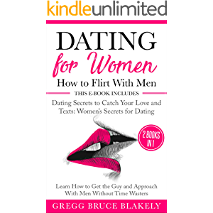 Dating for Women: How to Flirt With Men: 2 Books in 1 Dating Secrets to Catch Your Love and Texts: Women's Secrets for…