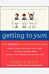 Getting to YUM: The 7 Secrets of Raising Eager Eaters Kindle Edition