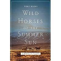 Wild Horses of the Summer Sun: A Memoir ofIceland
