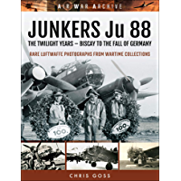 Junkers Ju 88: The Twilight Years: Biscay to the Fall of Germany (Air War Archive)